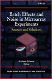Batch Effects and Noise in Microarray Experiments, Andreas Scherer, 0470741384