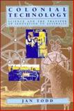 Colonial Technology : Science and the Transfer of Innovation to Australia, Todd, Jan, 0521461383
