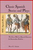 Classic Spanish Stories and Plays : The Great Works of Spanish Literature for Intermediate Students, Andrade, Marcel C., 0658011383