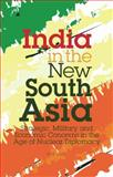 India in the New South Asia : Strategic, Military and Economic Concerns in the Age of Nuclear Diplomacy, Jain, B. M., 1848851383