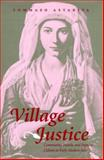 Village Justice : Community, Family, and Popular Culture in Early Modern Italy, Astarita, Tommaso, 0801861381