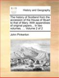 The History of Scotland from the Accession of the House of Stuart to That of Mary with Appendixes of Original Papers In, John Pinkerton, 1140721380