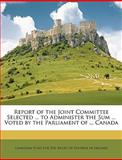 Report of the Joint Committee Selected to Administer the Sum Voted by the Parliament of Canad, , 1146071388