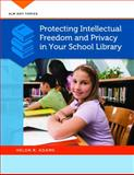 Protecting Intellectual Freedom and Privacy in Your School Library, Helen R. Adams, 1610691385