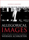 Allegorical Images : Tableau, Time and Gesture in the Cinema of Werner Schroeter, Langford, Michelle, 1841501387