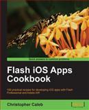 Flash iOS Apps Cookbook, Christopher Caleb, 184969138X