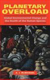 Planetary Overload : Global Environmental Change and the Health of the Human Species, McMichael, Anthony J., 0521441382
