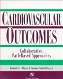 Cardiovascular Outcomes : Collaborative, Path-Based Approaches, Blancett, Suzanne Smith and Flarey, Dominick L., 0834211386