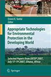 Appropriate Technologies for Environmental Protection in the Developing World : Selected Papers from ERTEP 2007, July 17-19 2007, Ghana, Africa, , 1402091389
