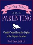 The Gay Uncle's Guide to Parenting, Brett Berk, 0307381382