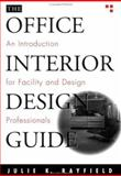 The Office Interior Design Guide : An Introduction for Facility and Design Professionals, Rayfield, Julie K., 0471181382