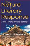 The Nature of Literary Response : Five Readers Reading, Holland, Norman N., 1412811384