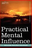 Practical Mental Influence, William Atkinson, 1602061386