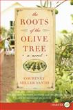 The Roots of the Olive Tree, Courtney Miller Santo, 0062201387