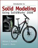 Introduction to Solid Modeling Using SolidWorks 2008 with SolidWorks Student Design Kit, Howard, William E. and Musto, Joseph, 0077221389