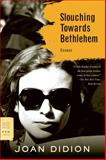 Slouching Towards Bethlehem, Joan Didion, 0374531382