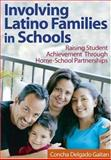 Involving Latino Families in Schools : Raising Student Achievement Through Home-School Partnerships, Gaitan, Concha Delgado, 0761931384