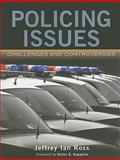 Policing Issues : Challenges and Controversies, Ross, Jeffrey Ian, 0763771384