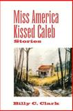 Miss America Kissed Caleb : Stories, Clark, Billy C., 0813191386