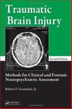 Traumatic Brain Injury : Methods for Clinical and Forensic Neuropsychiatric Assessment, Granacher, Robert P., 084938138X