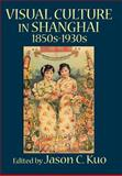 VISUAL CULTURE in SHANGHAI, 1850s-1930s, , 0978771389