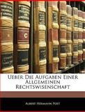 Ueber Die Aufgaben Einer Allgemeinen Rechtswisenschaft, Albert Hermann Post, 114574138X