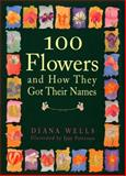 100 Flowers and How They Got Their Names, Diana Wells, 1565121384