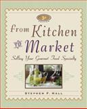 From Kitchen to Market, Hall, Stephen F., 1574101382