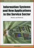 Information Systems and New Applications in the Service Sector : Models and Methods, John Wang, 1609601386
