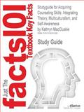 Outlines and Highlights for Acquiring Counseling Skills : Integrating Theory, Multiculturalism, and Self-Awareness by Kathryn MacCluskie, Cram101 Textbook Reviews Staff, 1619051389