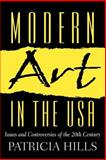 Modern Art in the USA : Issues and Controversies of the 20th Century, Hills, Patricia, 0130361380