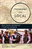 Theorizing the Local : Music, Practice, and Experience in South Asia and Beyond, , 0195331389
