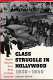 Class Struggle in Hollywood, 1930-1950 : Moguls, Mobsters, Stars, Reds, and Trade Unionists, Horne, Gerald, 0292731388