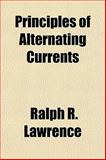 Principles of Alternating Currents, Ralph R. Lawrence, 1153101386