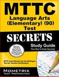 MTTC Language Arts (Elementary) (90) Test Secrets Study Guide : MTTC Exam Review for the Michigan Test for Teacher Certification, MTTC Exam Secrets Test Prep Team, 1610721381