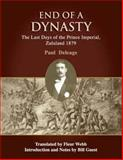 End of a Dynasty : The Last Days of the Prince Imperial, Zululand 1879, Deleage, Paul, 1869141385