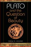 Plato and the Question of Beauty, Hyland, Drew A., 0253351383