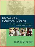 Becoming a Family Counselor : A Bridge to Family Therapy Theory and Practice, Blume, Thomas W., 0471221384