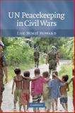 Un Peacekeeping in Civil Wars, Howard, Lise Morjé, 0521881382