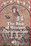 The Rise of Western Christendom : Triumph and Diversity 200-1000 AD, Brown, Peter, 0631221387