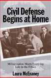 Civil Defense Begins at Home : Militarization Meets Everyday Life in the Fifties, McEnaney, Laura, 0691001383