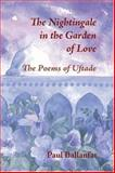 The Nightingale in the Garden of Love : The Poems of Uftade, Ballanfat, Paul, 0953451380