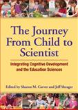 Journey from Child to Scientist : Integrating Cognitive Development and the Education Sciences, , 1433811383