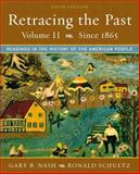 Retracing the Past Vol. 2 : Readings in the History of the American People, since 1865, Nash, Gary B. and Schultz, Ronald, 0321101383