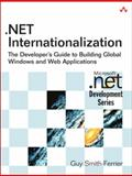 Net Internationalization : The Developer's Guide to Building Global Windows and Web Applications, Smith-Ferrier, Guy, 0321341384