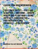 Eugene Von Bruenchenhein : Freelance Artist-Poet and Sculptor-Inovator-Arrow Maker and Plant Man-Bone Artifacts Constructor-Photographer and Architect-Philosopher, Littman, Brett, 0912161388