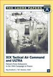 "XIX Tactical Air Command and ULTRA: Patton's Force Enhancers in the 1944 Campaign in France, USAF, Bradford J. ""BJ"", Bradford Shwedo, , USAF, 1479201383"
