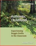 Authentic Childhood : Experiencing Reggio Emilia in the Classroom, Fraser, Susan, 0176251391