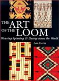 The Art of the Loom : Weaving, Spinning, and Dyeing Across the World, Hecht, Ann, 0295981393