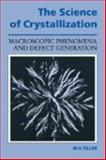 The Science of Crystallization : Macroscopic Phenomena and Defect Generation, Tiller, William A., 0521381398
